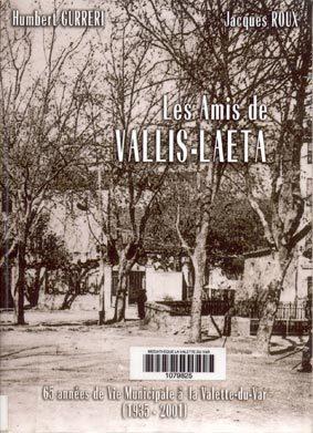 Les Amis de Vallis-Laeta : 65 années de vie municipale à La Valette-du-Var de 1935 à 2001 | Gurreri, Humbert. Auteur