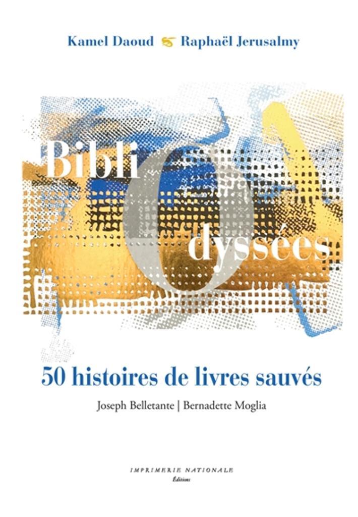 BibliOdyssées : Foudre, index, exil, talismans : 50 histoires de livres sauvés | Daoud, Kamel. Auteur