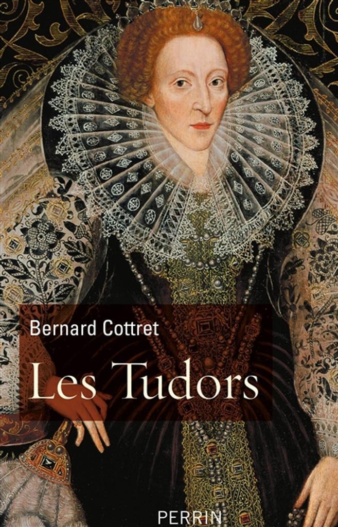 Les Tudors : La démesure et la gloire, 1485-1603 | Cottret, Bernard. Auteur