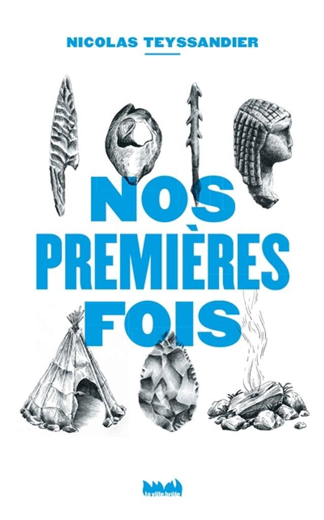 Nos premières fois : 30 (pré) histoires extraordinaires | Teyssandier, Nicolas. Auteur