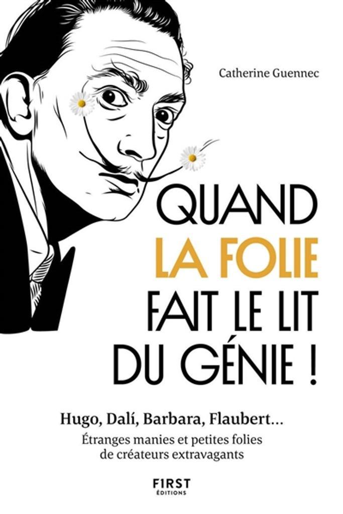 Quand la folie fait le lit du génie : Hugo, Dali, Barbara, Flaubert... Étranges manies et petites folies de créateurs extravagants | Guennec, Catherine. Auteur