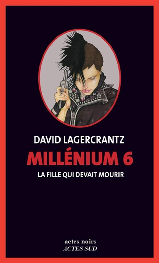 Millénium T.6 : La fille qui devait mourrir | Lagercrantz, David. Auteur