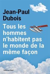 Tous les hommes n'habitent pas le monde de la même façon   Dubois, Jean-Paul. Auteur