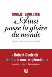 Ainsi passe la gloire du monde   Goolrick, Robert. Auteur