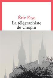 Le télégraphiste de Chopin   Faye, Eric. Auteur