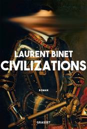 Civilizations   Binet, Laurent. Auteur