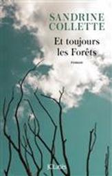 Et toujours les forêts | Collette, Sandrine. Auteur