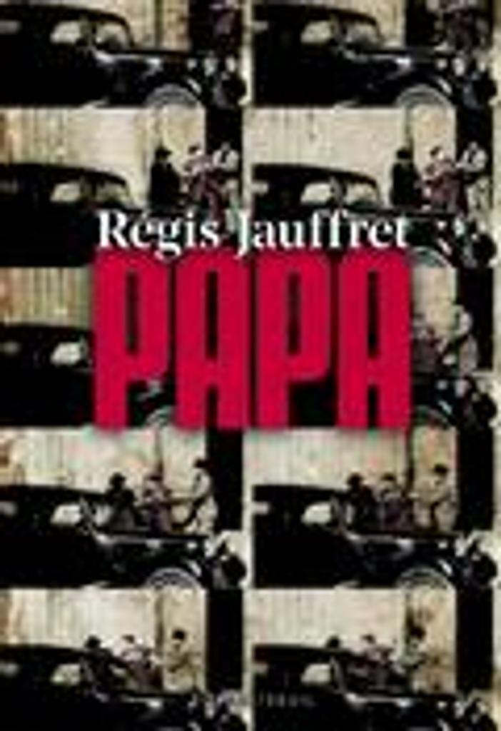 Papa   Jauffret, Régis. Auteur