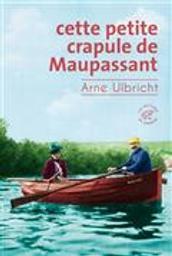 Cette petite crapule de Maupassant | Ulbricht, Arne. Auteur