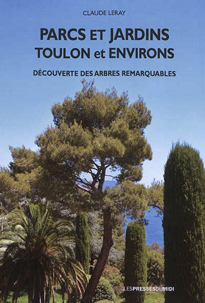 Parcs et jardins, Toulon et environs : Découvertes des arbres remarquables | Leray, Claude. Auteur
