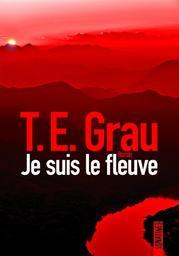 Je suis le fleuve | Grau, T.E.. Auteur