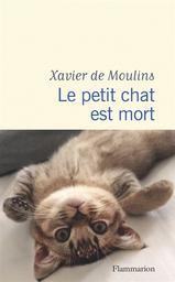 Le petit chat est mort   Moulins, Xavier de. Auteur