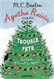 Agathe raisin enquête : Trouble fête ! un noël qui sent le sapin ! | Beaton, M. C.. Auteur