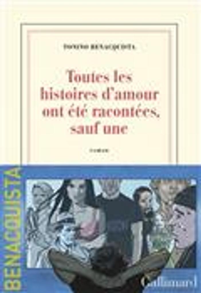 Toutes les histoires d'amour ont été racontées, sauf une   Benacquista, Tonino. Auteur