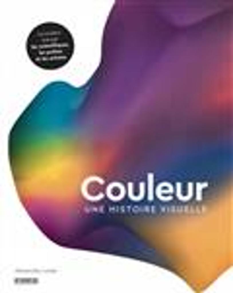 Couleur, une histoire visuelle : la couleur vue par les scientifiques, les poètes et les artistes | Loske, Alexandra. Auteur