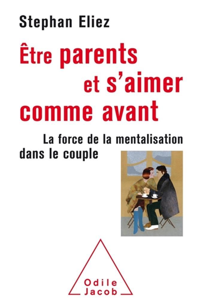 Être parents et s'aimer comme avant : la force de la mentalisation dans le couple | Eliez, Stephan. Auteur