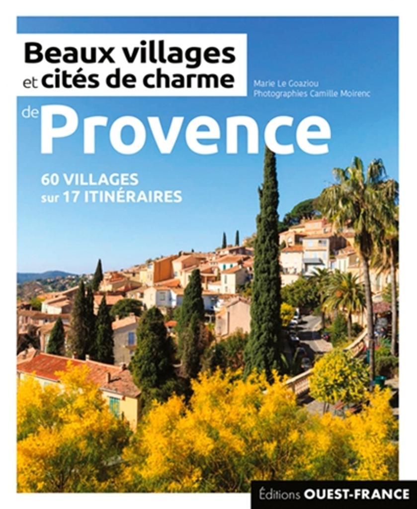Beaux villages et cités de charme de Provence : plus de 60 villages sur 17 itinéraires | Le Goaziou, Marie. Auteur