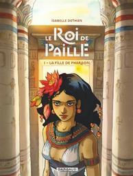 Le roi de paille T.01 : La fille du pharaon   Dethan, Isabelle. Auteur