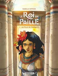 Le roi de paille T.01 : La fille du pharaon | Dethan, Isabelle. Auteur