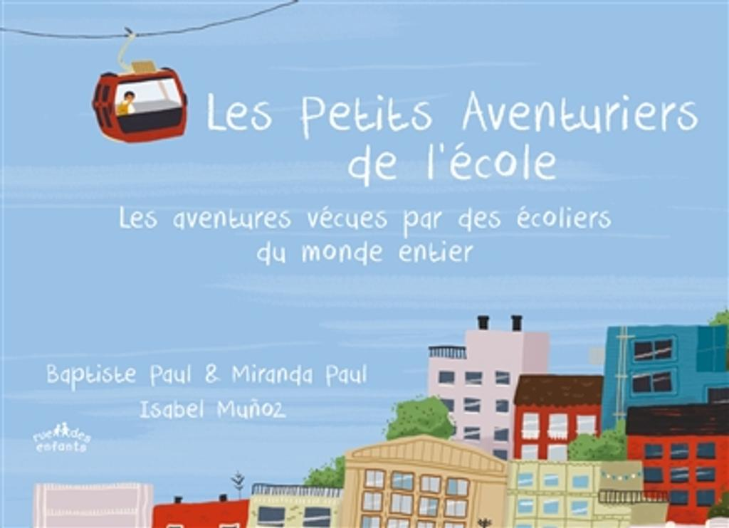 Les petits aventuriers de l'école : les aventures vécues par des écoliers du monde entier   Paul, Baptiste. Auteur