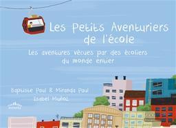 Les petits aventuriers de l'école : les aventures vécues par des écoliers du monde entier | Paul, Baptiste. Auteur