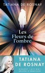 Les fleurs de l'ombre | Rosnay, Tatiana de. Auteur