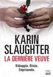 La dernière veuve : Kidnappée. Brisée. Emprisonnée | Slaughter, Karin. Auteur