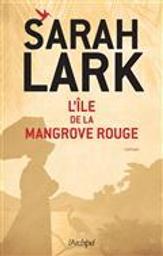 L'île de la Mangrove Rouge   Lark, Sarah. Auteur