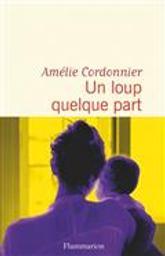 Un loup quelque part   Cordonnier, Amélie. Auteur
