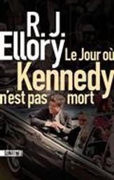 Le jour où Kennedy n'est pas mort   Ellory, Roger Jon. Auteur