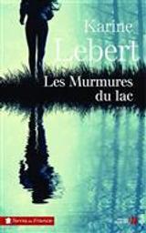 Les murmures du lac   Lebert, Karine. Auteur