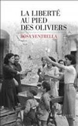 La liberté au pied des oliviers   Ventrella, Rosa . Auteur