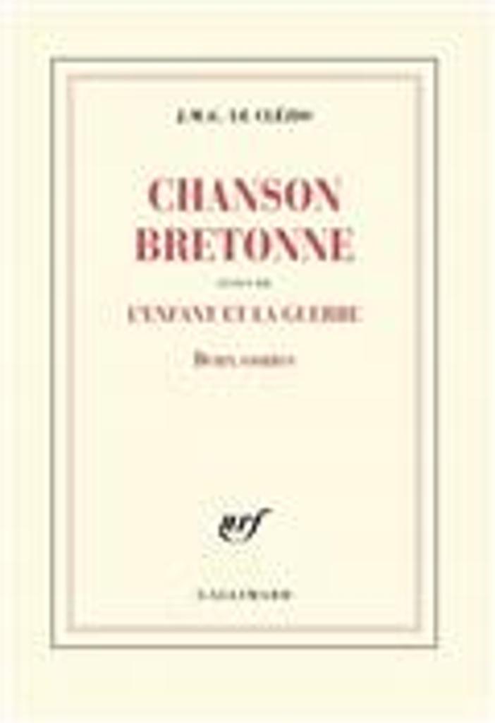 Chanson bretonne : Suivi de L'enfant et la guerre : Deux contes | Le Clézio, J.M.G.. Auteur