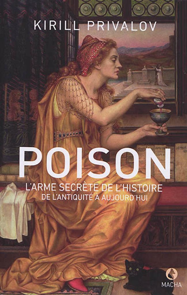 Poison : L'arme secrète de l'Histoire, de l'Antiquité à aujourd'hui | Privalov, Kirill. Auteur