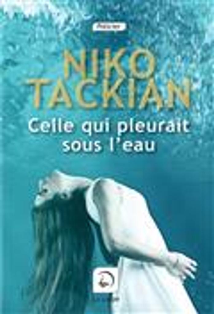 Celle qui pleurait sous l'eau | Tackian, Niko. Auteur