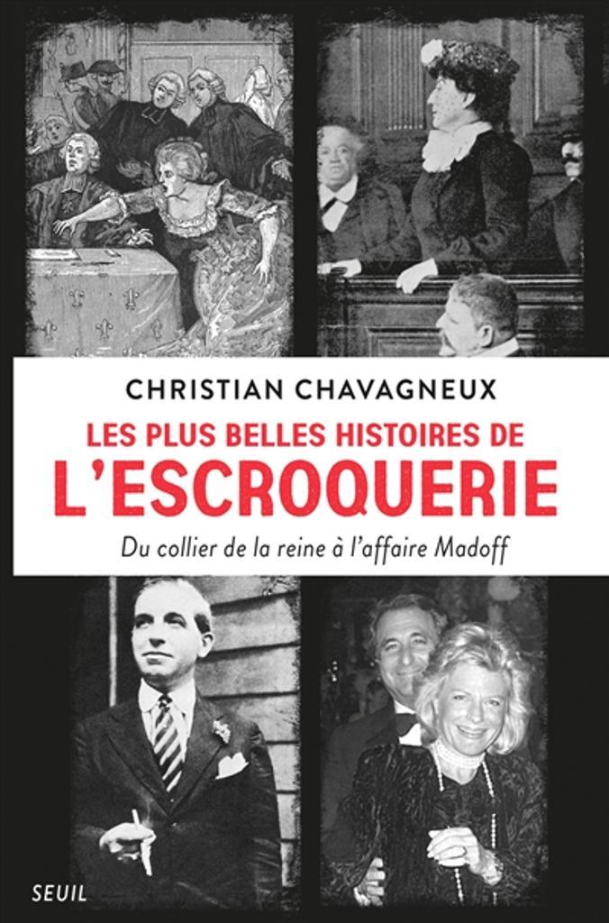 Les plus belles histoires de l'escroquerie : Du collier de la reine à l'affaire Madoff | Chavagneux, Christian. Auteur