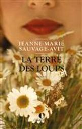 La terre des loups | Sauvage-Avit, Jeanne-Marie. Auteur