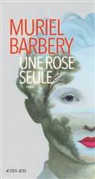 Une rose seule | Barbery, Muriel. Auteur
