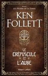 Le crépuscule et l'aube   Follett, Ken. Auteur