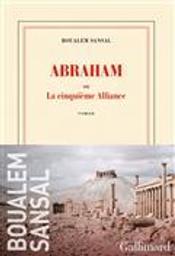 Abraham ou la cinquième Alliance   Sansal, Boualem. Auteur