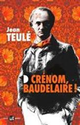 Crénon, Baudelaire   Teulé, Jean. Auteur