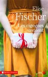 Les cigognes savaient   Fischer, Elise. Auteur