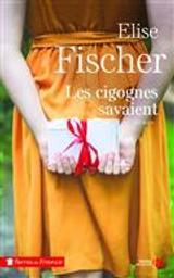 Les cigognes savaient | Fischer, Elise. Auteur