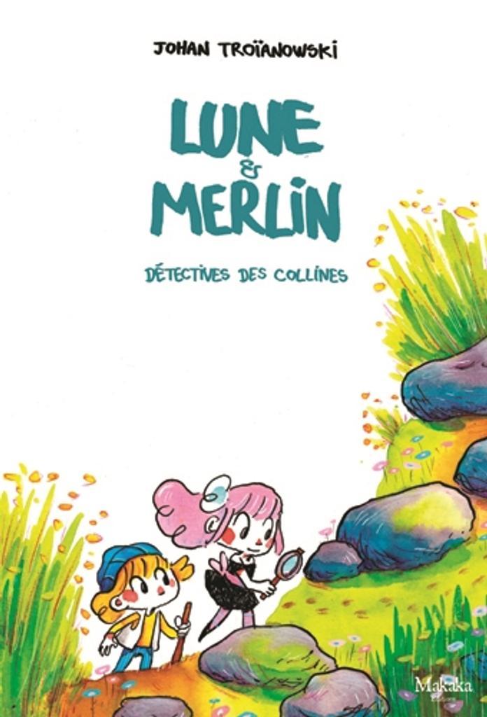 Lune et Merlin détectives des collines | Troïanowski, Johan. Auteur