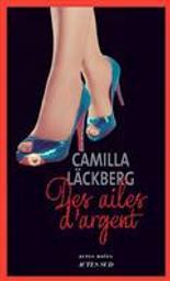 Des ailes d'argent : la vengeance d'une femme est douce et impitoyable : Suite de la cage dorée | Läckberg, Camilla. Auteur