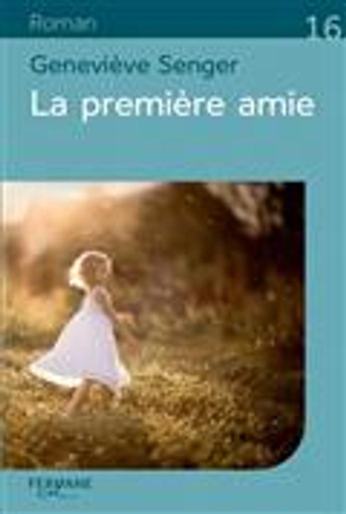 La première amie | Senger, Geneviève. Auteur