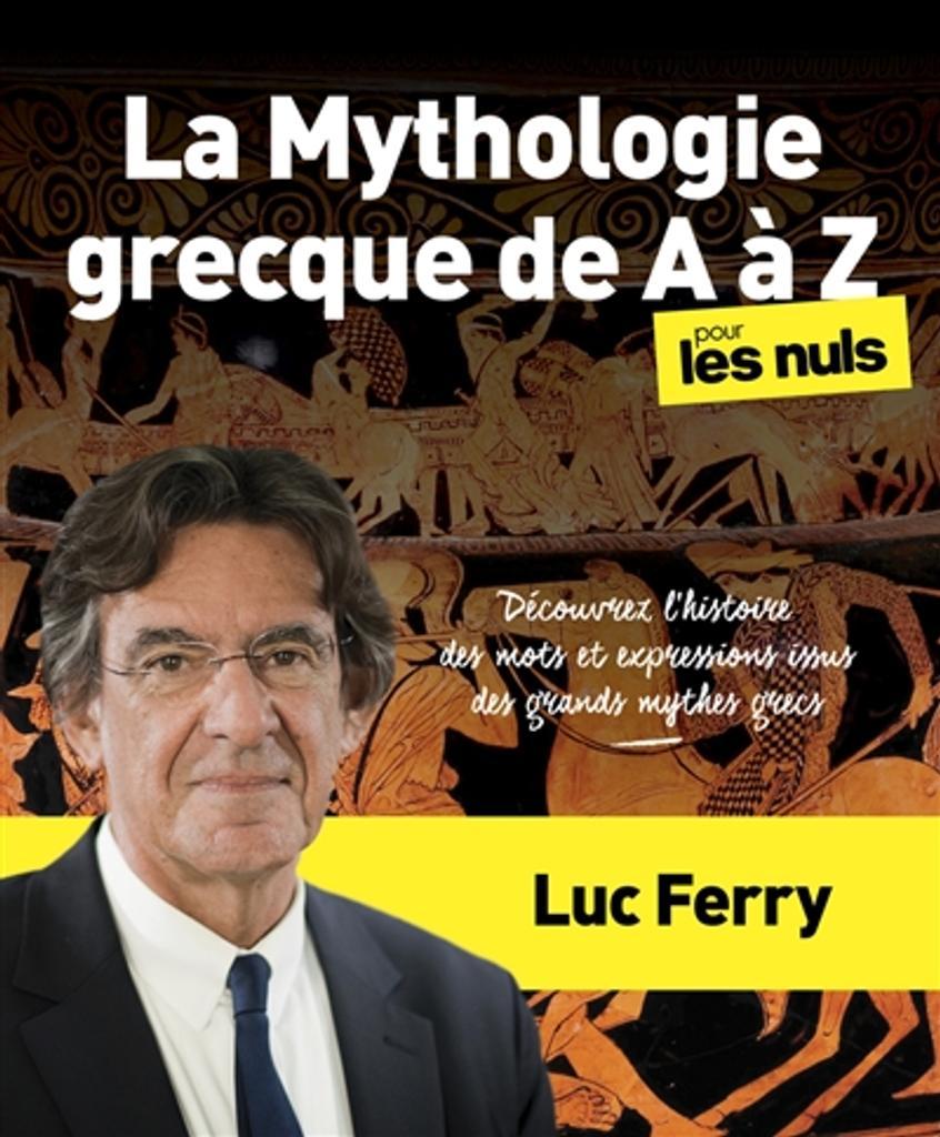 La mythologie grecque de A à Z : Découvrez l'histoire des mots rt expressions issus des grands mythes grecs | Ferry, Luc. Auteur