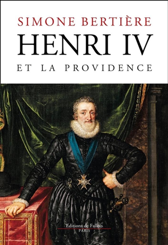 Henri IV et la Providence | Bertière, Simone. Auteur