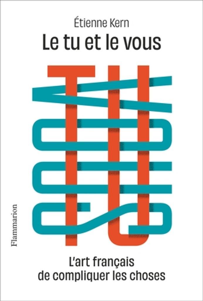 Le tu et le vous : L'art français de compliquer les choses | Kern, Étienne. Auteur