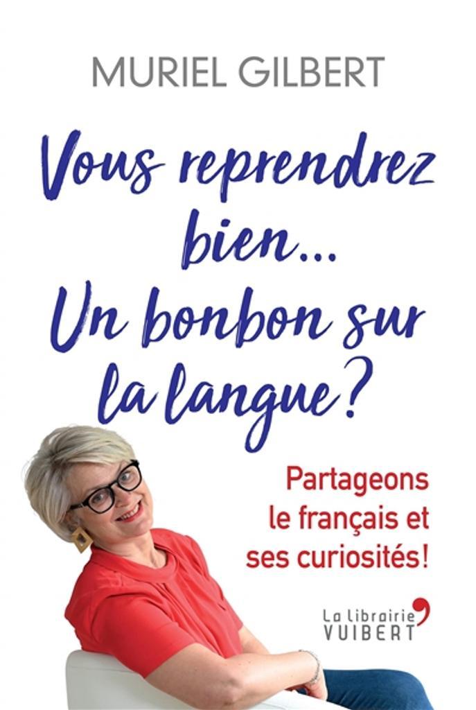Vous reprendrez bien ... un bonbon sur la langue ? : Partageons le français et ses curiosités | Gilbert, Muriel. Auteur